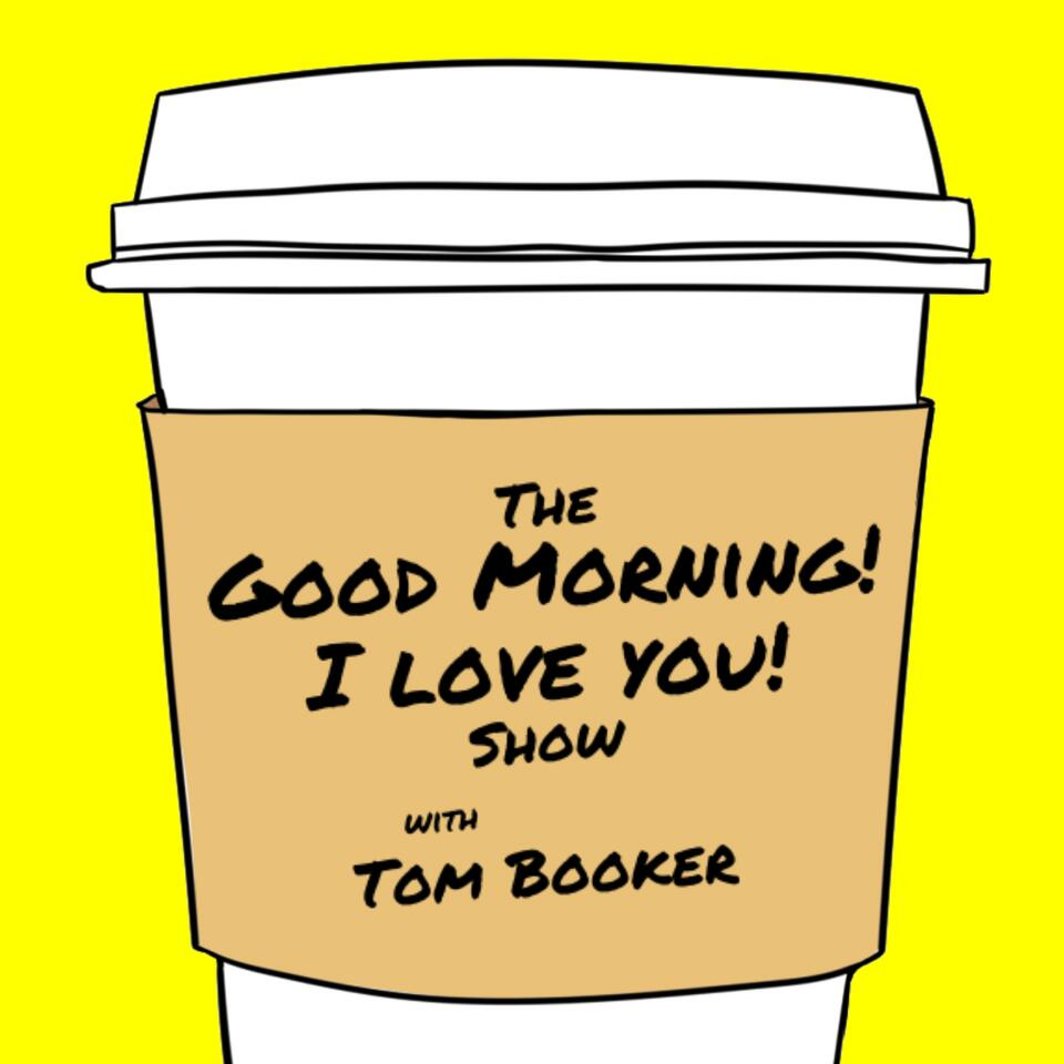 The Good Morning! I Love You! Show with Tom Booker