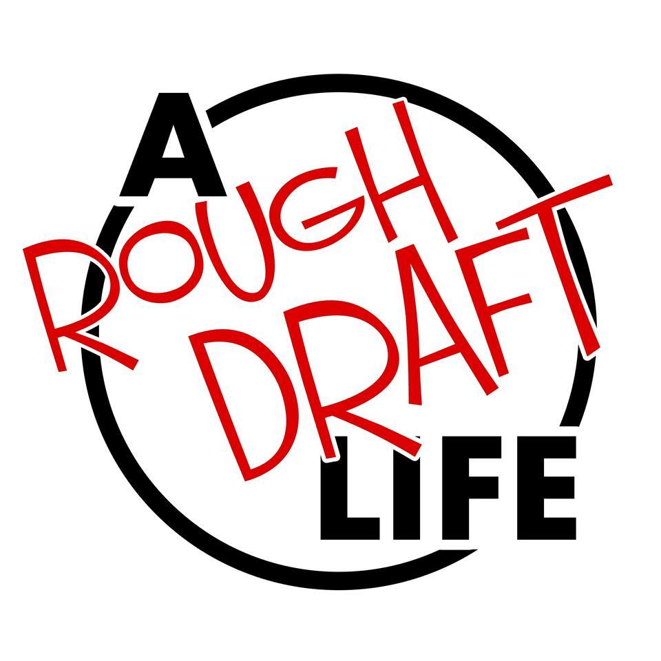 A Rough Draft Life