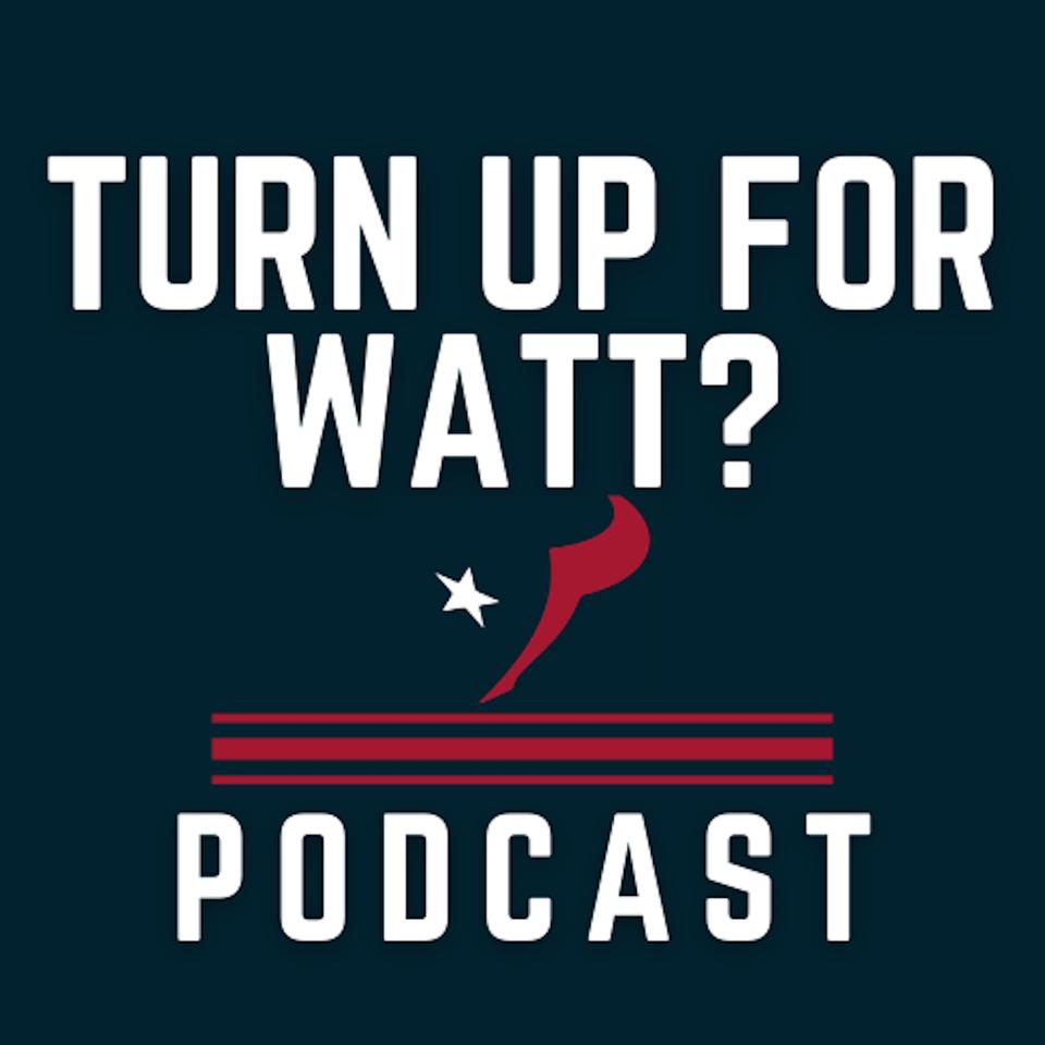 Turn Up For Watt? - Houston Texans Podcast