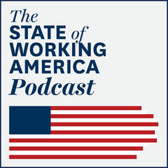 The State of Working America Podcast