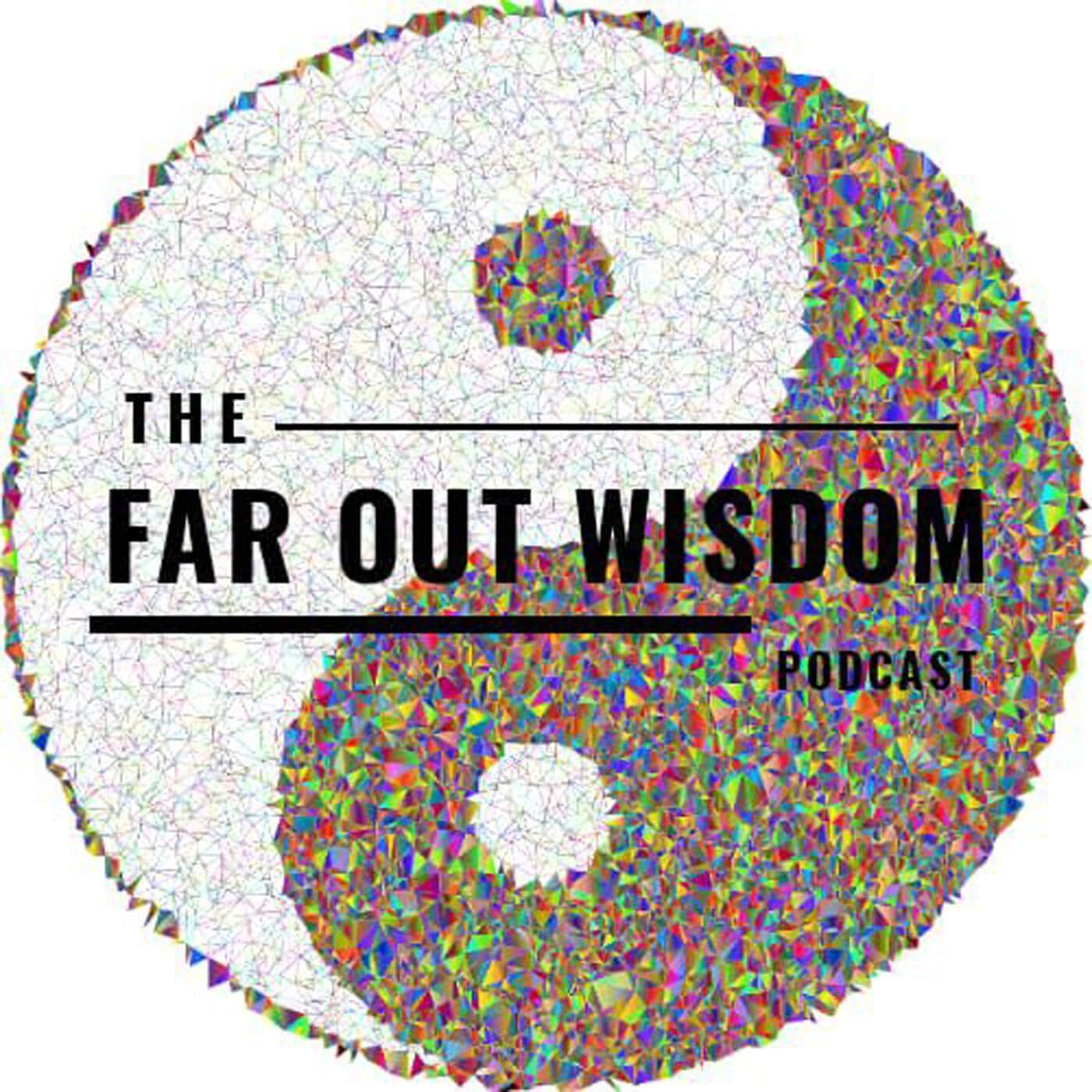 The Far Out Wisdom Podcast