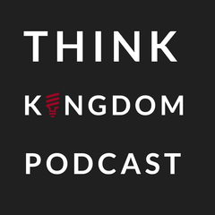 The Think Kingdom Church Podcast