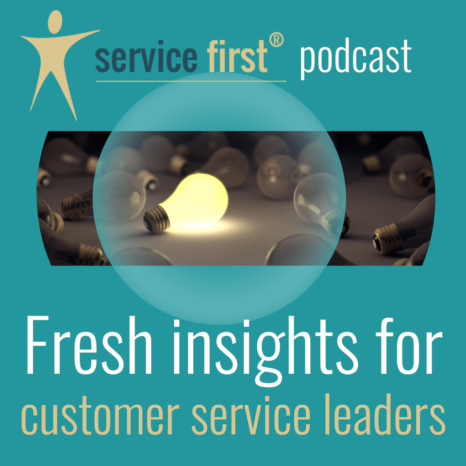 Service First podcast • Fresh insights for customer service leaders