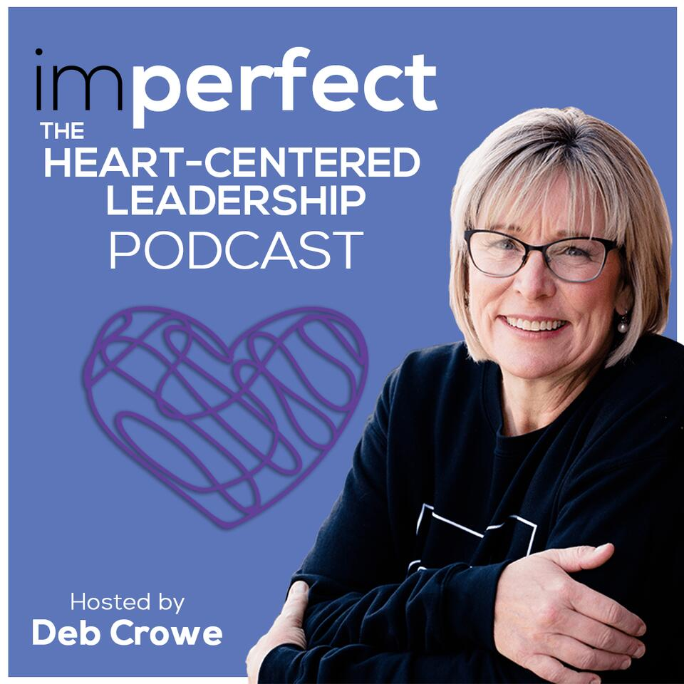 imperfect: The Heart-Centered Leadership Podcast