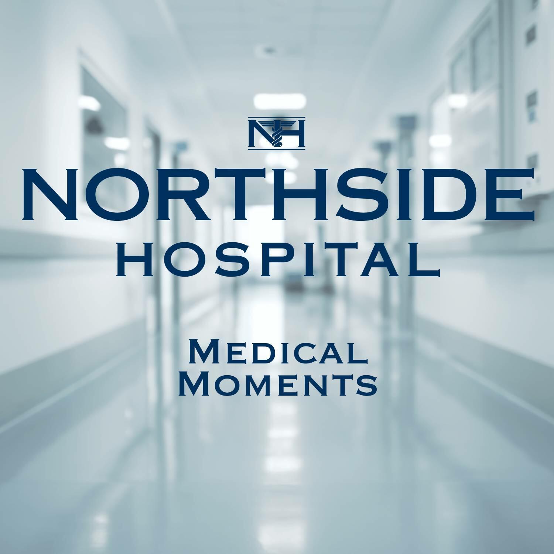 Medical Moments | Northside Hospital Podcast