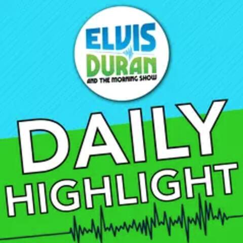 Elvis Duran's Daily Highlight