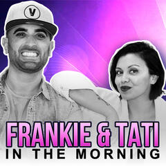 Frankie & Tati in the Morning