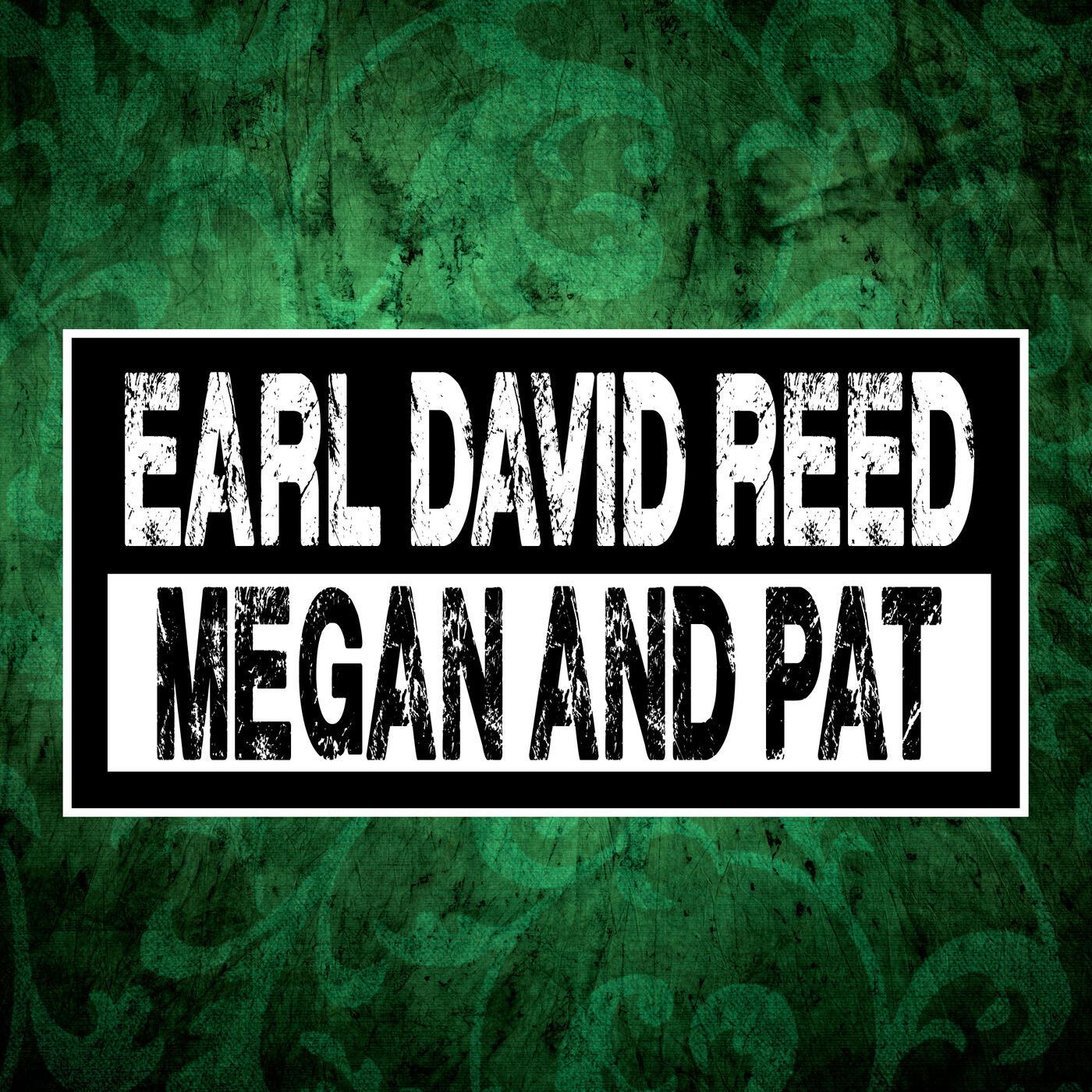 Earl David Reed, Megan and Pat