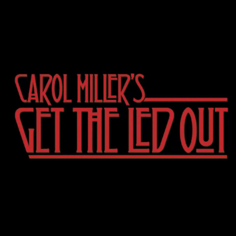 Carol Miller's Get The Led Out