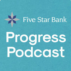 The Progress Podcast with Five Star Bank