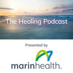 The Healing Podcast - Brought to you by Marin General Hospital