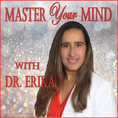 Master Your Mind with Dr. Erika