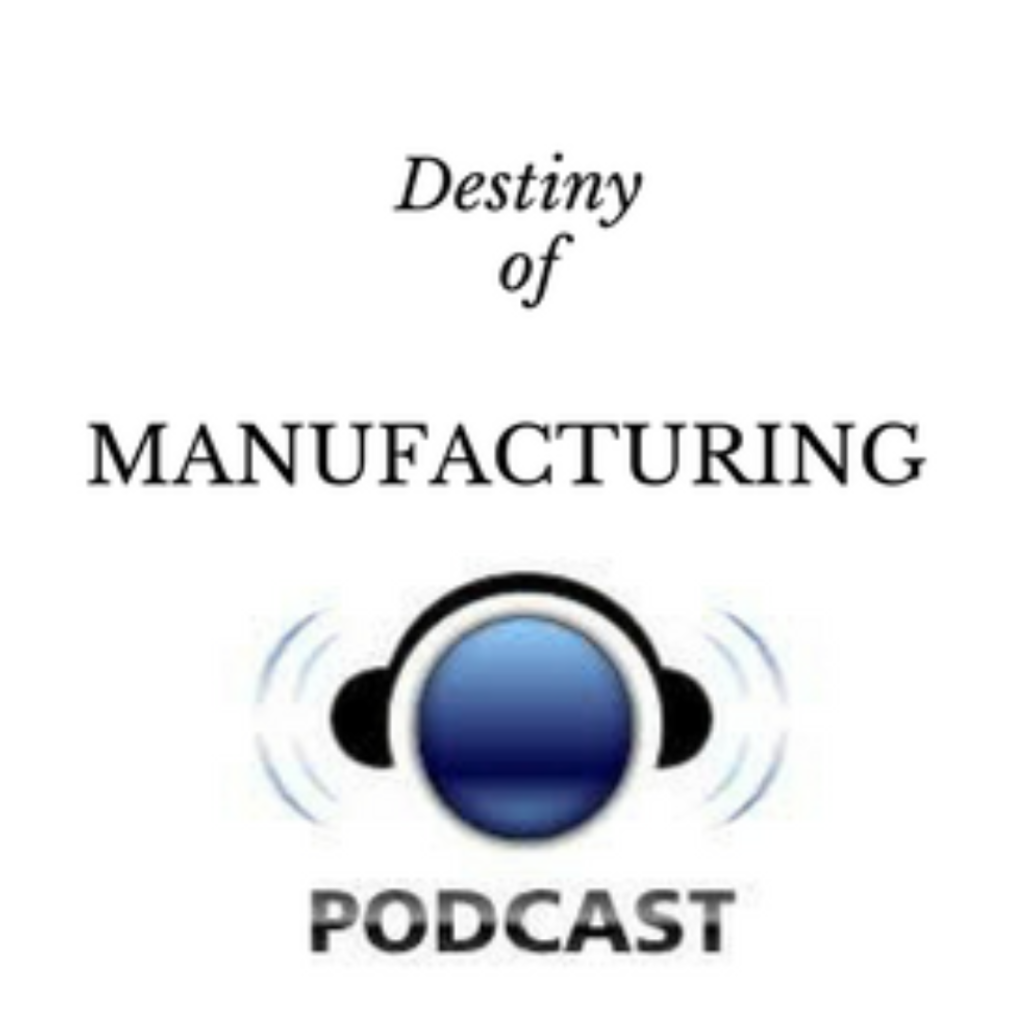 Destiny of Manufacturing Podcast by Longevity Industries