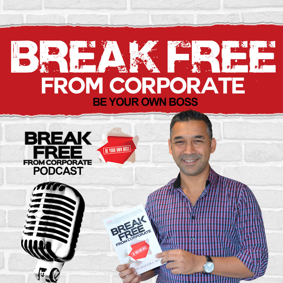 Break Free From Corporate Podcast with Gavin Sequeira