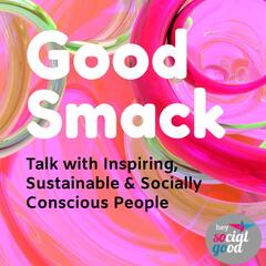 The Good Smack for the Planet Podcast by Hey Social Good