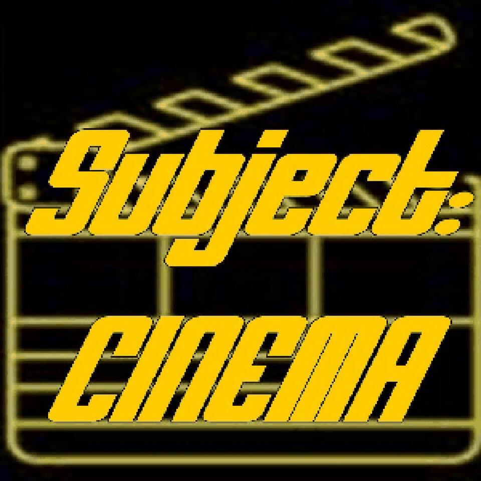 Subject:CINEMA