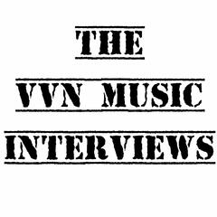 The VVN Music Interviews