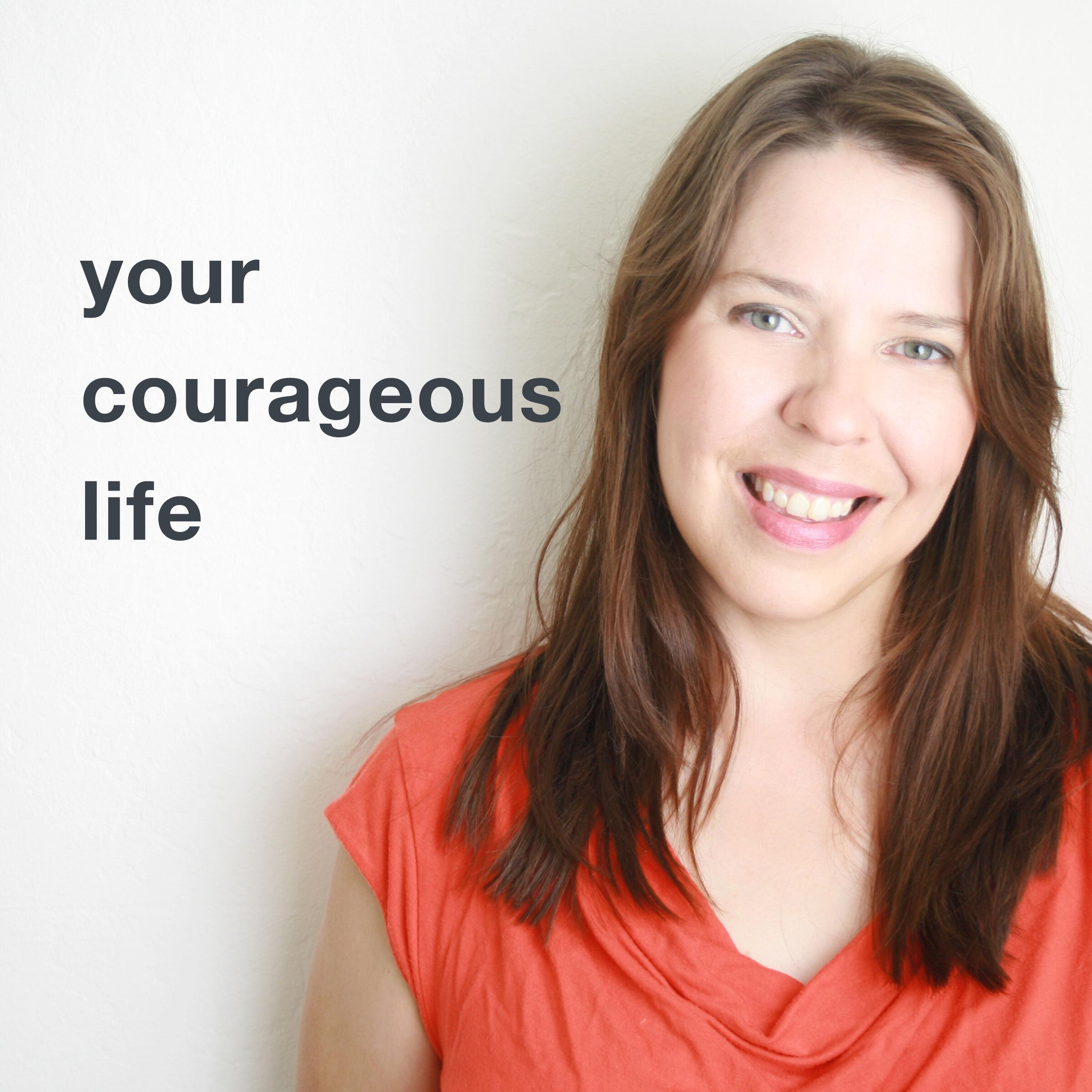 Your Courageous Life podcast