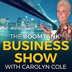 Boomtank Business Show with Carolyn Cole | For Sharp Female Entrepreneurs and Cool Guys Who Support Them