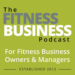 264 Tony De Leede, Where Fitness Meets Wellness - The Fitness Business Podcast