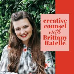 Creative Counsel with Brittany Ratelle