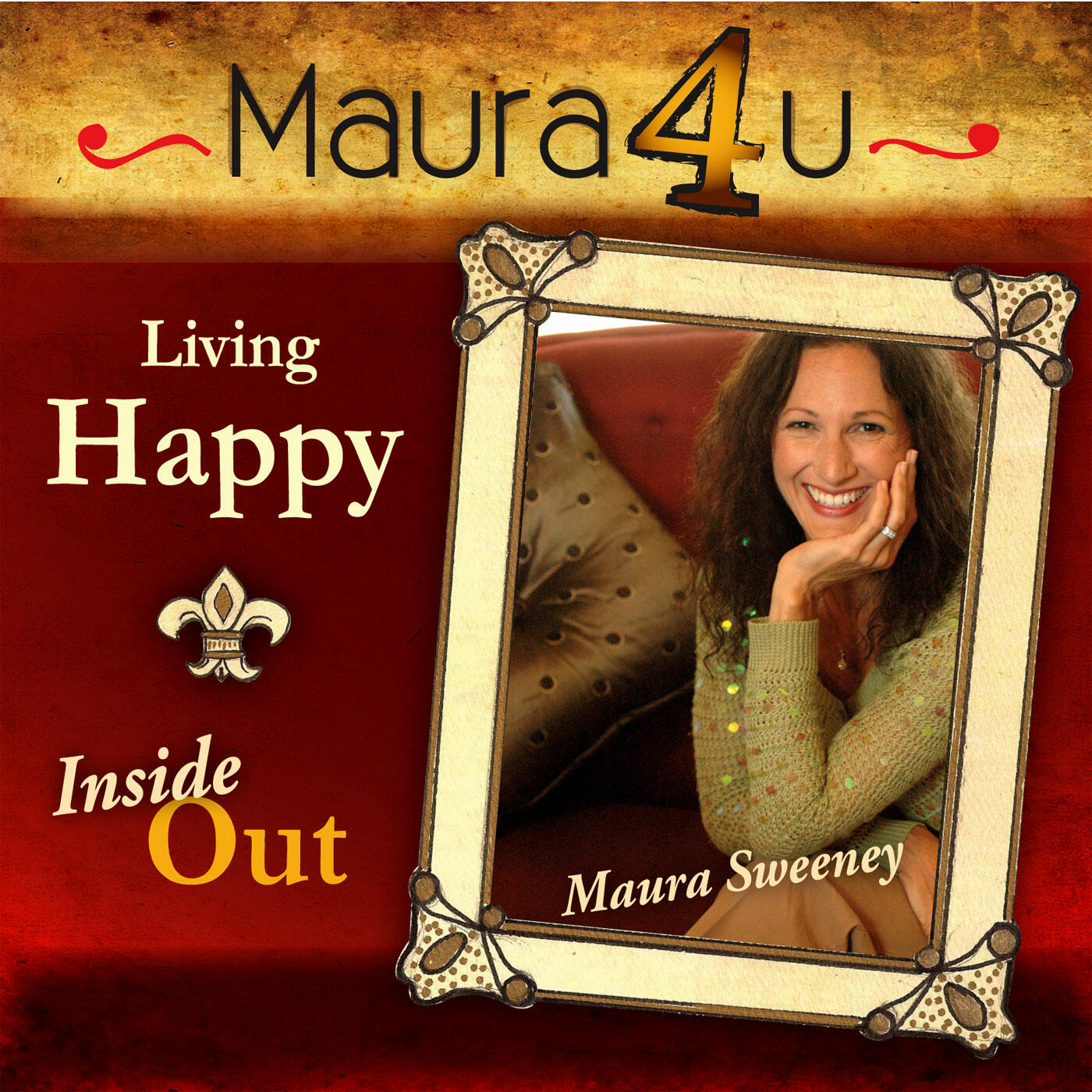 Maura Sweeney: Living Happy Inside Out | Self Mastery | Leadership| Inspiration | Transformation