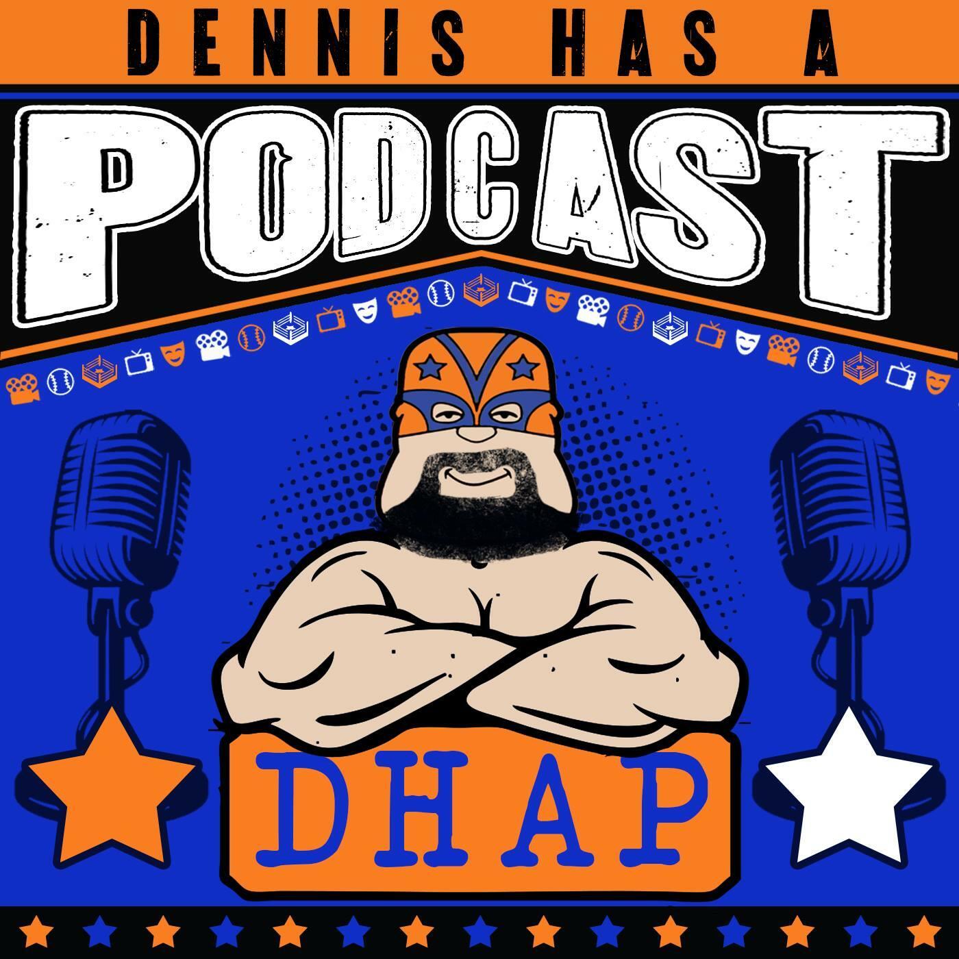 Dennis Has A Podcast