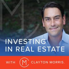 Investing in Real Estate with Clayton Morris | Build Financial Independence