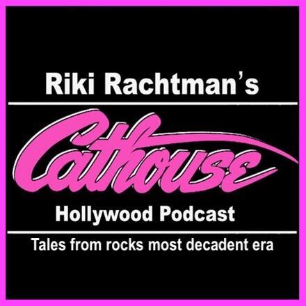 Riki Rachtman's Cathouse Hollywood Podcast