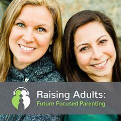 Raising Adults: Future Focused Parenting