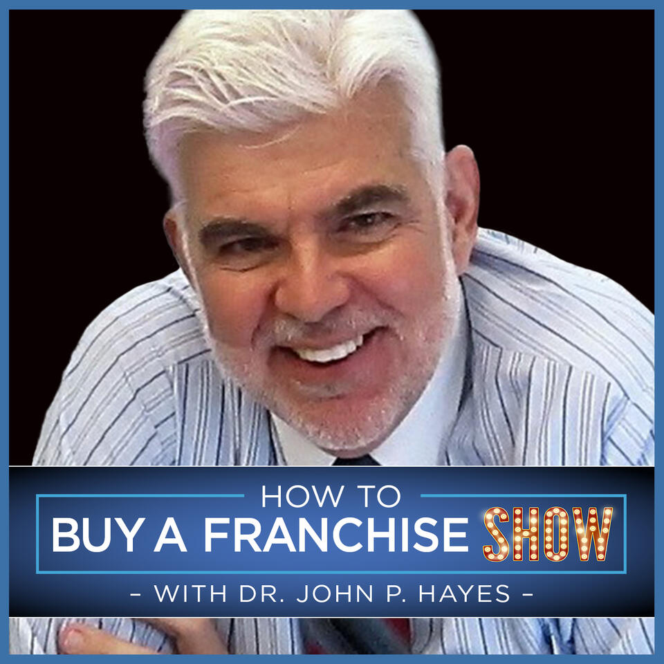How To Buy A Franchise Show   Dr. John Hayes provides insight on how to buy and operate a franchise