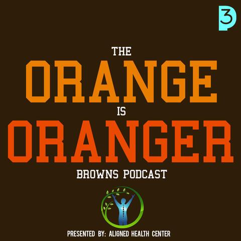 The Orange Is Oranger Cleveland Browns Podcast