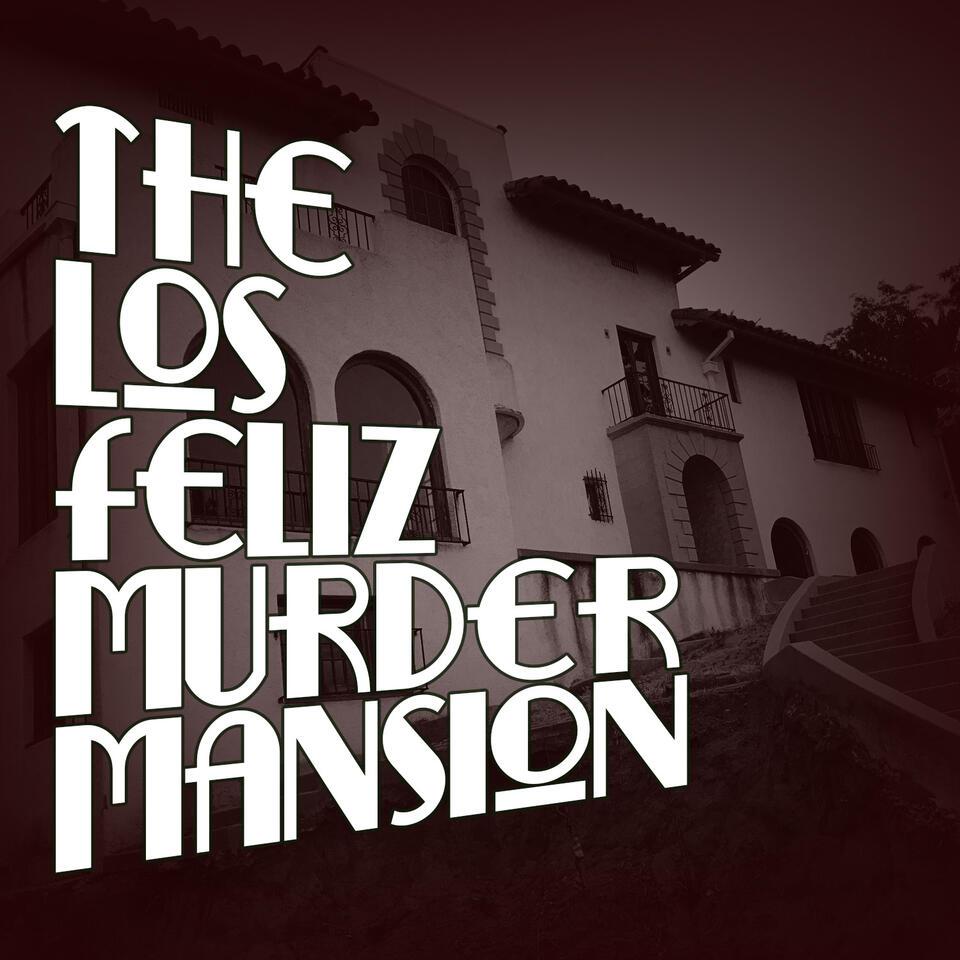 The Los Feliz Murder Mansion