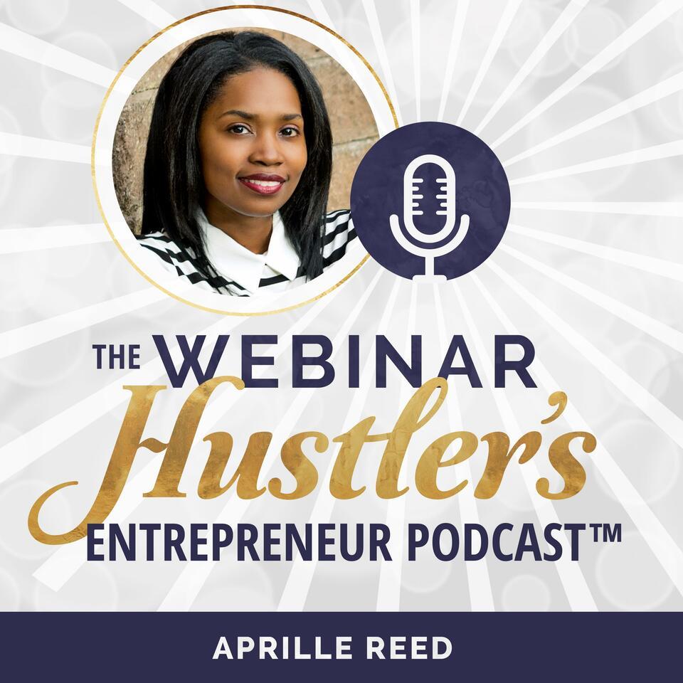 The Webinar Hustler's Entrepreneur Online Business Podcast