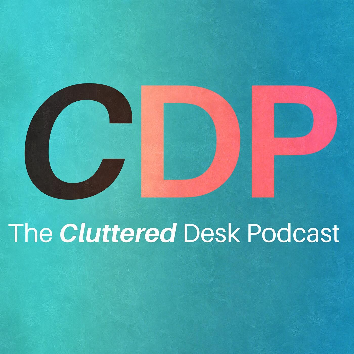 The Cluttered Desk Podcast