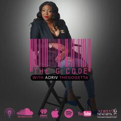 The G Code Podcast With ADRI V The Go Getta