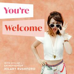 Ep 31: A 13-Step Map to Making Goals Happen With Creativity - You're Welcome with Hilary Rushford