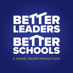 The Better Leaders Better Schools Podcast: Leadership Insights | Create  Winning Cultures | Focus on the Essential | Lead with Courage & Integrity |  Principal Radio | School Administrator | Daniel Bauer