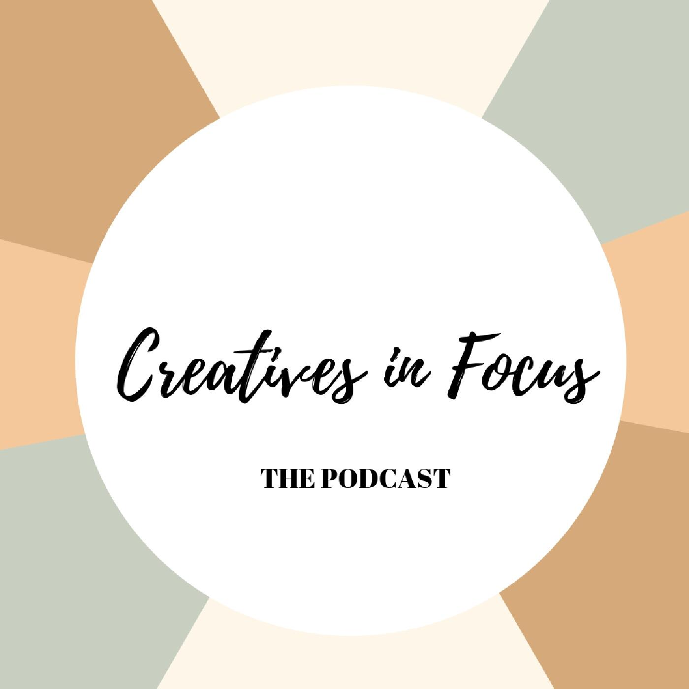 Creatives in Focus: The podcast