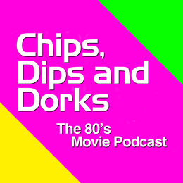 Chips Dips and Dorks - The 80's Movie Podcast