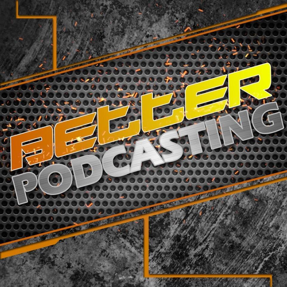 Better Podcasting