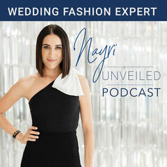 Nayri - The Wedding Fashion Expert Podcast