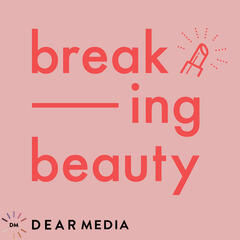 Breaking Beauty Podcast