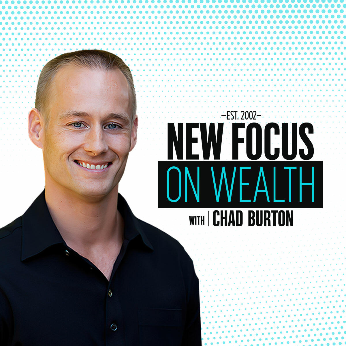 New Focus on Wealth with Chad Burton