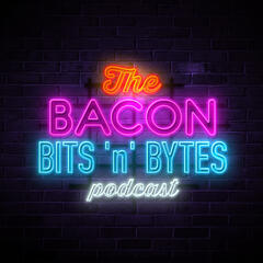The Bacon Bits 'n' Bytes Podcast