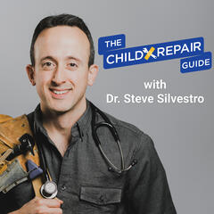 The Child Repair Guide with Dr. Steve Silvestro