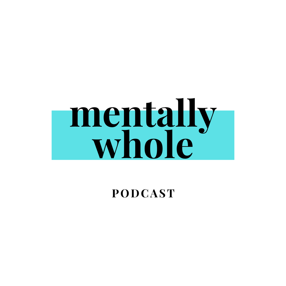 Mentally Whole Podcast
