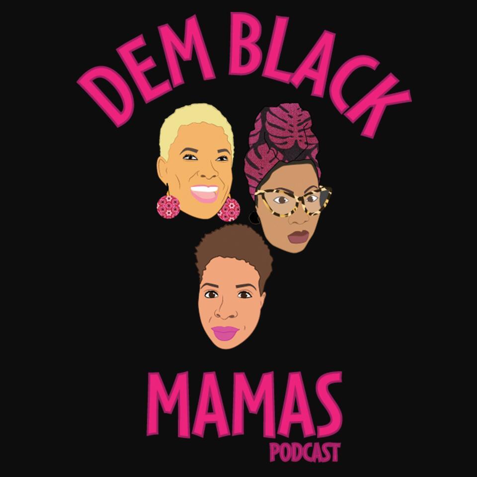Dem Black Mamas Podcast