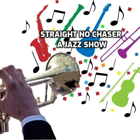 Straight No Chaser - A Jazz Show