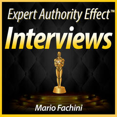 Expert Authority Effect™ Interviews with Mario Fachini | Daily Interviews & Training with Inspiring Entrepreneurs